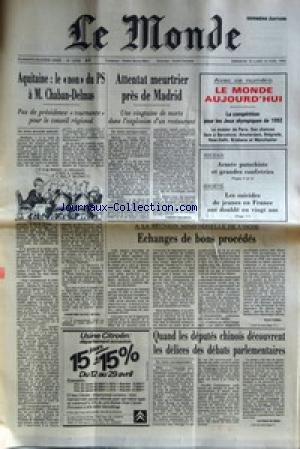 MONDE (LE) [No 12506] du 14/04/1985 - AQUITAINE - LE NON DU PS A CHABAN-DELMAS - ATTENTAT MEURTRIER PRES DE MADRID - SOUDAN - ARMEE PUTSCHISTE ET GRANDES CONFRERIES - LES SUICIDES DE JEUNES EN FRANCE ONT DOUBLE EN 20 ANS - A LA REUNION MINISTERIELLE DE L'OCDE PAR FABRA - QUAND LES DEPUTES CHINOIS DECOUVRENT LES DELICES DES DEBATS PARLEMENATAIRES.