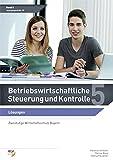 Betriebswirtschaftliche Steuerung und Kontrolle: Band 5 Lösungen (zweistufige Wirtschaftsschule Bayern) (Betriebswirtschaftliche Steuerung und Kontrolle / Wirtschaftsschule Bayern)