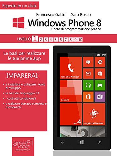 Windows Phone 8: corso di programmazione pratico. Livello 1: Le basi per realizzare le tue prime app (Esperto in un click)