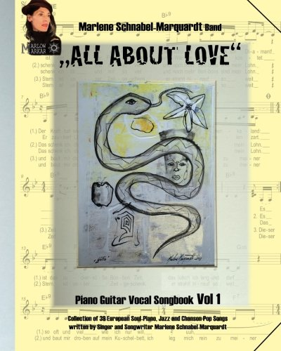 All about Love das MARLOW MARKAR Songbook Volume 1: Piano Guitar Vocal Songbook. Collection of 39 european Soul-Piano, Jazz and Chanson-Pop Songs & Songwriter Lady Marlene Schnabel-Marquardt