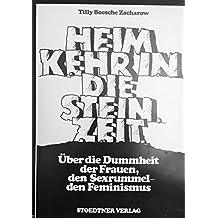 Heimkehr in die Steinzeit. Über die Dummheit der Frauen, den Sexrummel, den F...