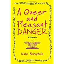 A Queer and Pleasant Danger: A Memoir by Kate Bornstein (2012-05-01)