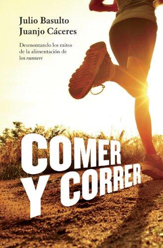 Comer y correr: Desmontando los mitos de la alimentación de los runners por Julio Basulto