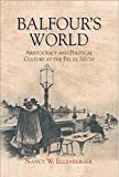 Balfour's World: Aristocracy and Political Culture at the Fin de Siècle