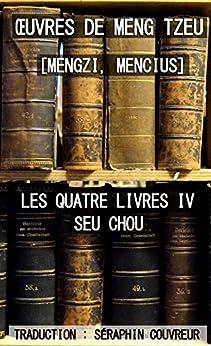ŒUVRES de Meng Tzeu (Seu Chou, Les Quatre Livres IV) (Traduit): [Mengzi, Mencius] par [Meng tzeu]