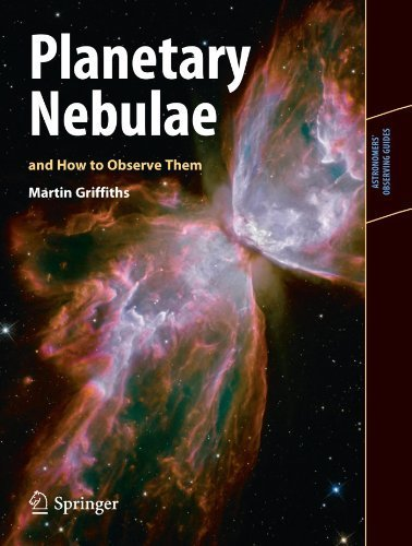 Planetary Nebulae and How to Observe Them (Astronomers' Observing Guides) by Martin Griffiths (2012-03-01)