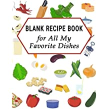 Blank Recipe Book: for All My Favorite Dishes