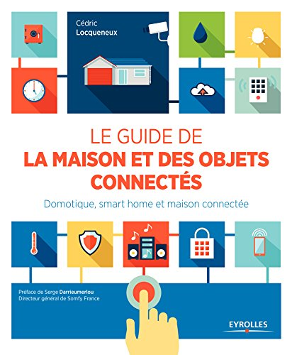 Le guide de la maison et des objets connects: Domotique, smart home et maison connecte.