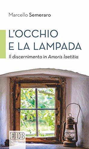 L'occhio e la lampada. Il discernimento in Amoris laetitia (Cammini di chiesa) por Marcello Semeraro