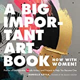 A Big Important Art Book (Now with Women): Profiles of Unstoppable Female Artists--And