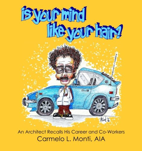 Is Your Mind Like Your Hair?: An Architect Recalls His Career and Co-Workers