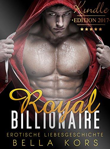 Royal Billionaire: Ungestilltes Verlangen (Erotischer Liebesroman für Frauen ab 18)
