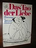Das Tao der Liebe Unterweisungen in altchinesischer Liebeskunst