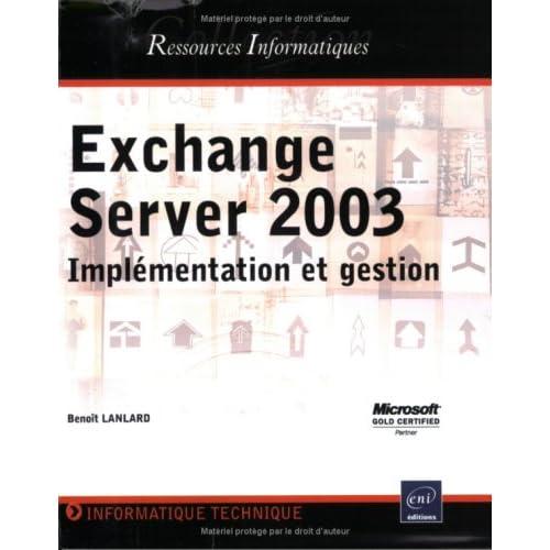 Exchange server 2003 : Implémentation et gestion
