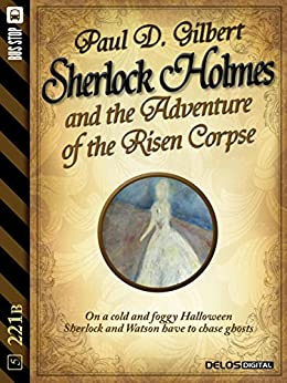 Sherlock Holmes and the Adventure of the Risen Corpse (221B) di [Paul D. Gilbert]
