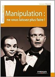 Manipulation : ne vous laissez plus faire !