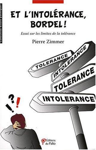 Et l'intolérance, bordel ! : Essai sur les limites de la tolérance