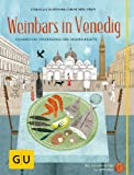 Weinbars in Venedig: Kulinarische Spaziergänge und Originalrezepte (GU Kulinarische Entdeckungsreisen) - Cornelia Schinharl, Beat Koelliker