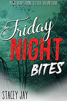 Friday Night Bites (Megan Berry Zombie Settler Book 4) by [Jay, Stacey]