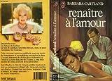 Renaître à l'amour / Barbara Cartland | Cartland, Barbara. Auteur