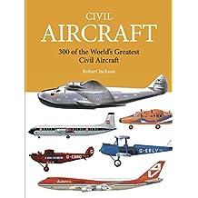Civil Aircraft: 300 of the World's Greatest Civil Aircraft (Mini Encyclopedia)