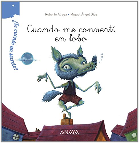¿Te cuento un secreto? Cuando me convertí en lobo (Primeros Lectores (1-5 Años) - ¿Te Cuento Un Secreto?) por Roberto Aliaga