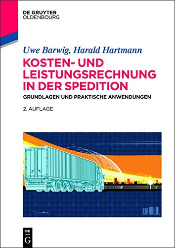 Kosten- und Leistungsrechnung in der Spedition: Grundlagen und praktische Anwendungen (De Gruyter Studium)