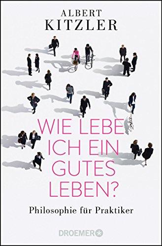 Buchseite und Rezensionen zu 'Wie lebe ich ein gutes Leben?: Philosophie für Praktiker' von Albert Kitzler