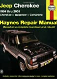Jeep Cherokee 1984 Thru 2001: Cherokee, Wagoneer, Comanche Haynes Repair Manual (Haynes Repair Manual (Paperback))