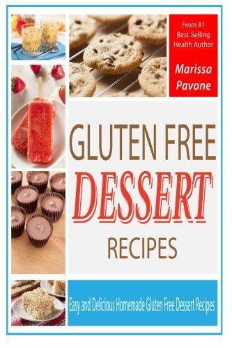 Gluten Free Dessert Recipes: Easy and Delicious Homemade Gluten Free Dessert Recipes by Marissa Pavone (2014-05-03)