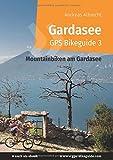 Gardasee GPS Bikeguide 3: Mountainbiken am Gardasee