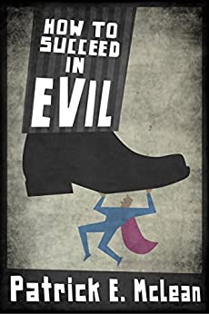 How to Succeed in Evil (English Edition) von [McLean, Patrick E.]