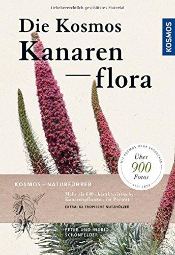 Die Kosmos-Kanarenflora: Über 1000 Arten der Kanarenflora und 60 tropische Ziergehölze (Wildblumen Mediterrane)