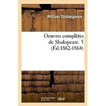 Oeuvres Completes de Shakspeare. 5 (Ed.1862-1864) (Litterature)