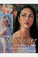 Painting Beautiful Skin Tones with Color & Light: Oil, Pastel and Watercolor by Chris Saper (2015-03-12) Paperback