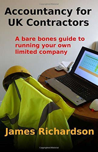 Accountancy for UK Contractors: A Bare Bones Guide to Running Your Own Limited Company