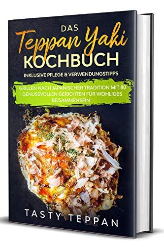Das Teppan Yaki Kochbuch: Grillen nach japanischer Tradition mit 80 genussvollen Gerichten für wohliges Beisammensein - Inklusive Pflege & Verwendungstipps