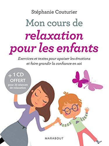 Mon cours de relaxation pour les enfants: Exercices et textes pour apaiser les émotions et faire grandir la confiance en soi par Stéphanie Couturier