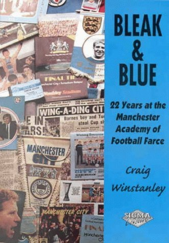 Bleak & Blue : 22 Years at the Manchester Academy of Football by Craig Winstanley (1998-11-01)