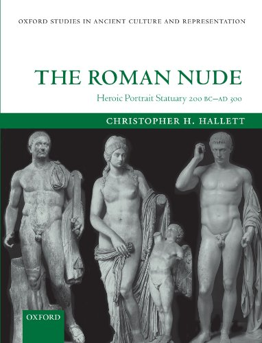 The Roman Nude: Heroic Portrait Statuary 200 B.C. - A.D. 300 (Oxford Studies in Ancient Culture and Representation)