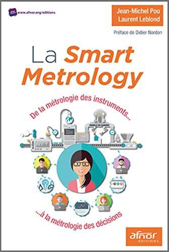La Smart Metrology : De la métrologie des instruments... à la métrologe des décisions par Laurent Leblond, Jean-Michel Pou