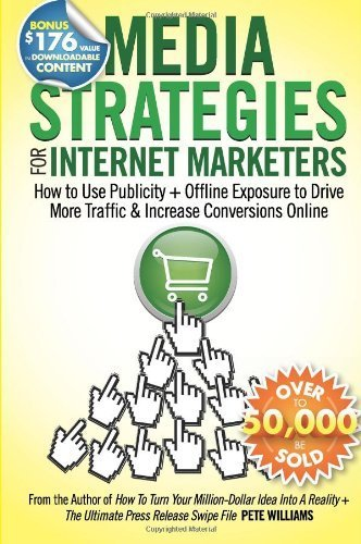 Media Strategies for Internet Marketers: How to Use Publicity + Offline Exposure to Drive More Traffic & Increase Conversions Online by Williams, Pete (2011) Paperback