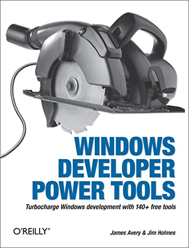 Windows Developer Power Tools: Turbocharge Windows development with more than 170 free and open source tools por James Avery