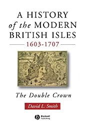 A History of the Modern British Isles 1603-1707: The Double Crown