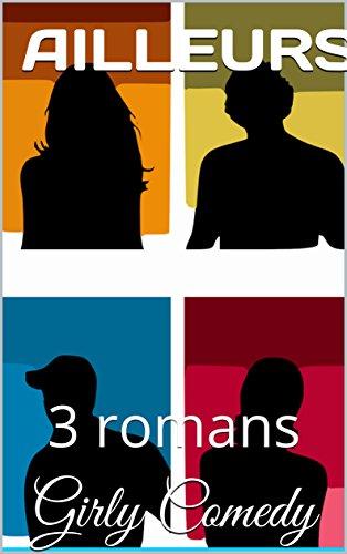 AILLEURS ! 3 romans Girly Comedy: en moto, en avion et en bateau, du suspense et des sentiments...