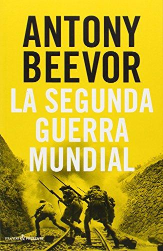 La Segunda Guerra Mundial, Colección Ensayo (Pasado Presente) por Antony Beevor
