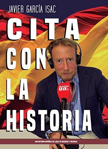 CITA CON LA HISTORIA: UNA HISTORIA ESPAÑOLA DEL SIGLO XX RIGUROSA Y POLEMICA por JAVIER GARCIA ISAAC