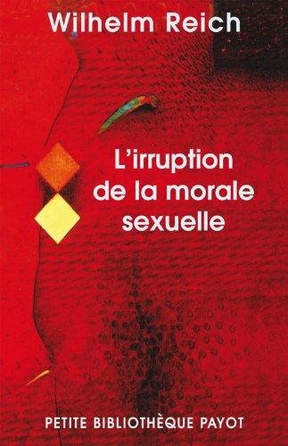 L'irruption de la morale sexuelle : Etude des origines du caractère compulsif de la morale sexuelle par Wilhelm Reich