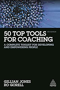 50 Top Tools for Coaching: A Complete Toolkit for Developing and Empowering People by [Jones, Gillian, Gorell, Ro]