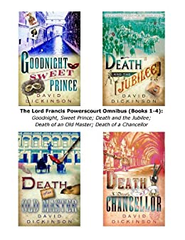 The Lord Francis Powerscourt Omnibus (Books 1-4): Goodnight, Sweet Prince; Death and the Jubilee; Death of an Old Master; Death of a Chancellor by [Dickinson, David]